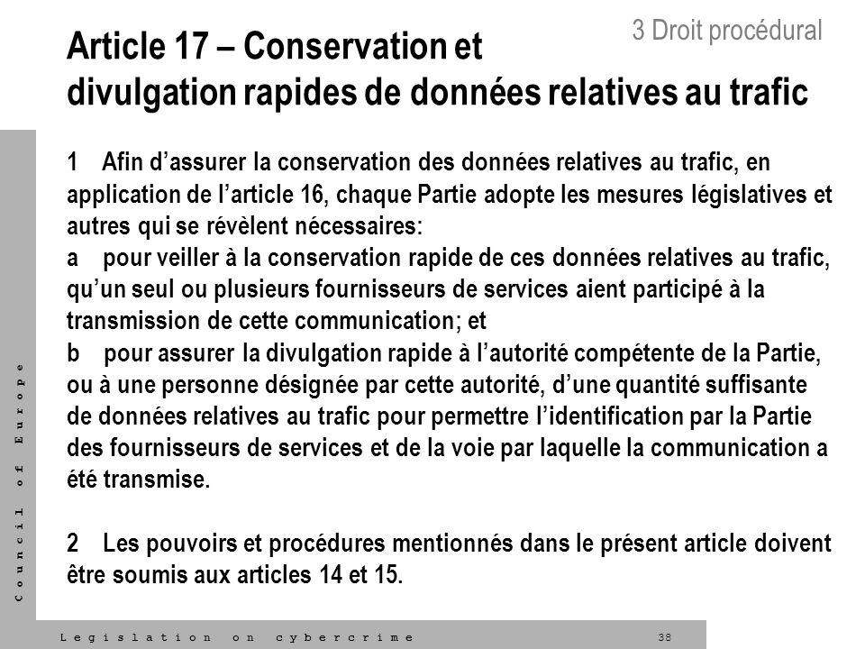 38L e g i s l a t i o n o n c y b e r c r i m e C o u n c i l o f E u r o p e Article 17 – Conservation et divulgation rapides de données relatives au