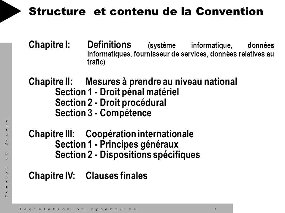 4L e g i s l a t i o n o n c y b e r c r i m e C o u n c i l o f E u r o p e Structure et contenu de la Convention Chapitre I: Definitions (système in