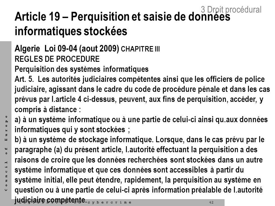 42L e g i s l a t i o n o n c y b e r c r i m e C o u n c i l o f E u r o p e Article 19 – Perquisition et saisie de données informatiques stockées Al