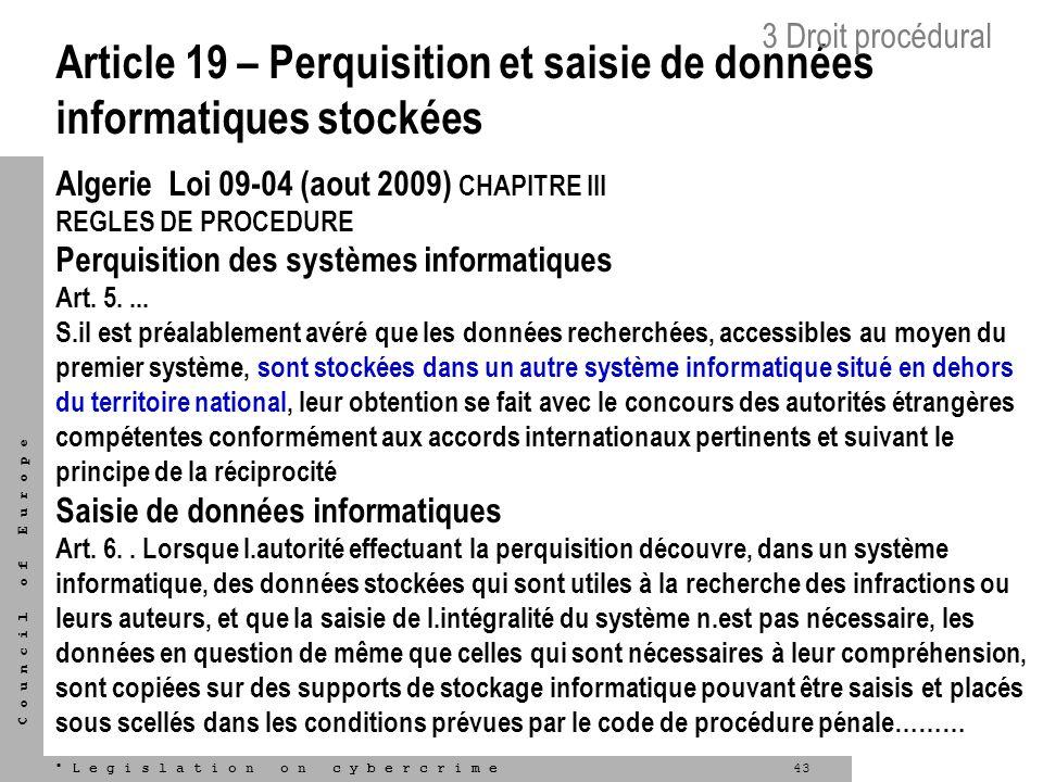 43L e g i s l a t i o n o n c y b e r c r i m e C o u n c i l o f E u r o p e Article 19 – Perquisition et saisie de données informatiques stockées Al