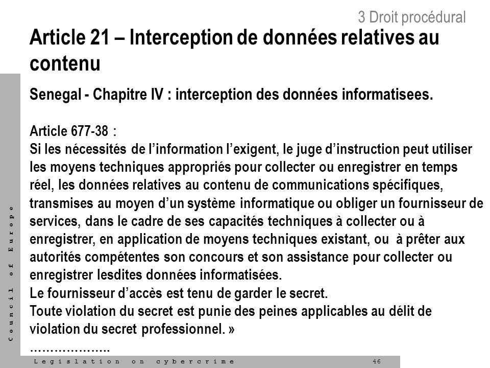 46L e g i s l a t i o n o n c y b e r c r i m e C o u n c i l o f E u r o p e Article 21 – Interception de données relatives au contenu Senegal - Chap