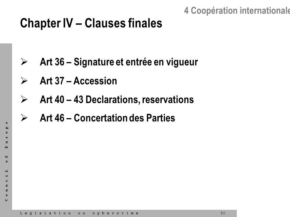 50L e g i s l a t i o n o n c y b e r c r i m e C o u n c i l o f E u r o p e Chapter IV – Clauses finales Art 36 – Signature et entrée en vigueur Art