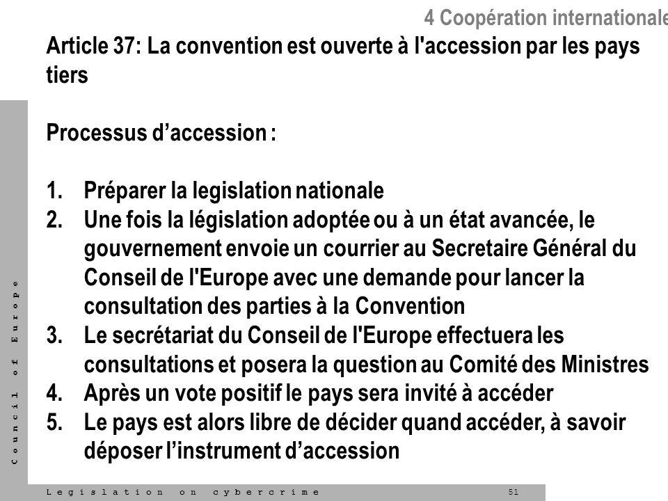 51L e g i s l a t i o n o n c y b e r c r i m e C o u n c i l o f E u r o p e Article 37: La convention est ouverte à l'accession par les pays tiers P