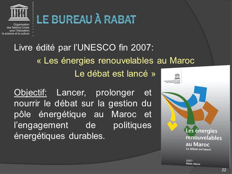 Livre édité par lUNESCO fin 2007: « Les énergies renouvelables au Maroc Le débat est lancé » 22 Objectif: Lancer, prolonger et nourrir le débat sur la