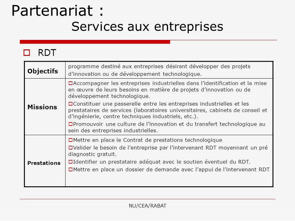 NU/CEA/RABAT RDT Objectifs programme destiné aux entreprises désirant développer des projets dinnovation ou de développement technologique. Missions A