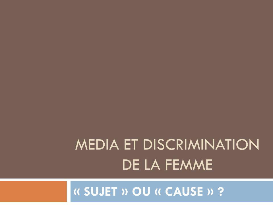 MEDIA ET DISCRIMINATION DE LA FEMME « SUJET » OU « CAUSE » ?