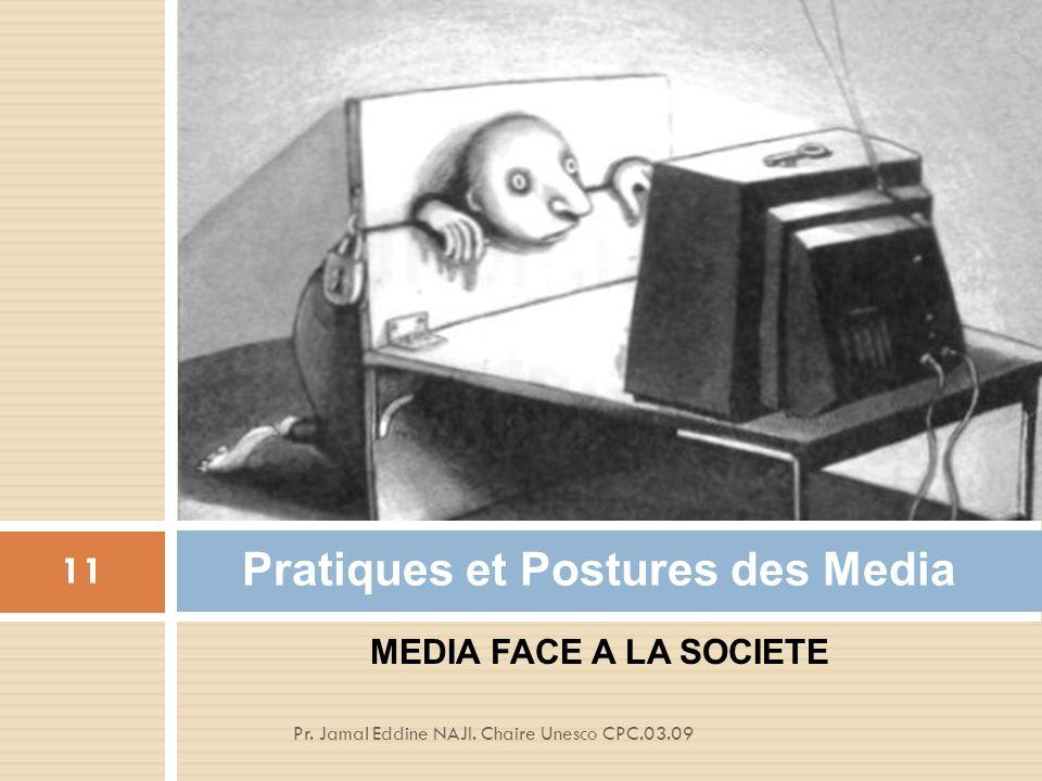 MEDIA FACE A LA SOCIETE Pratiques et Postures des Media 11 Pr.