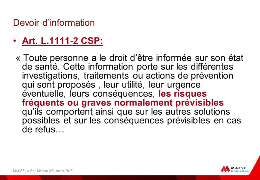 Devoir dinformation Art. L.1111-2 CSP: « Toute personne a le droit dêtre informée sur son état de santé. Cette information porte sur les différentes i