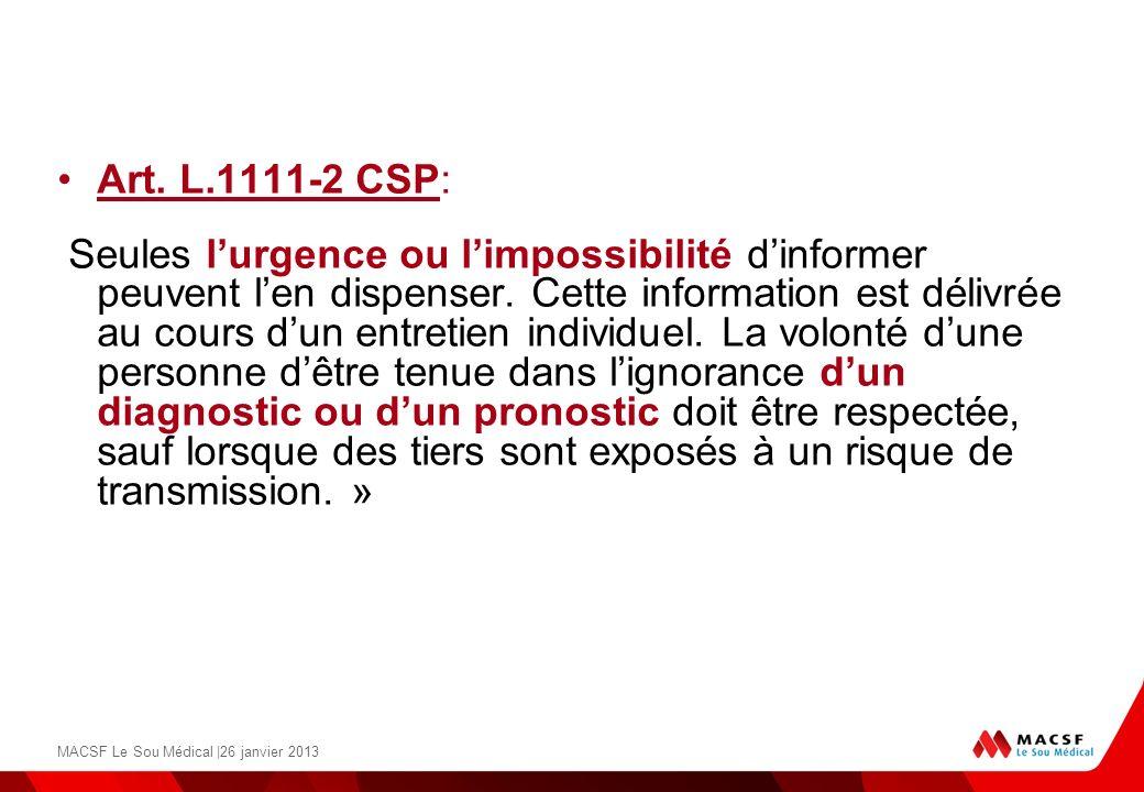 Art. L.1111-2 CSP: Seules lurgence ou limpossibilité dinformer peuvent len dispenser. Cette information est délivrée au cours dun entretien individuel