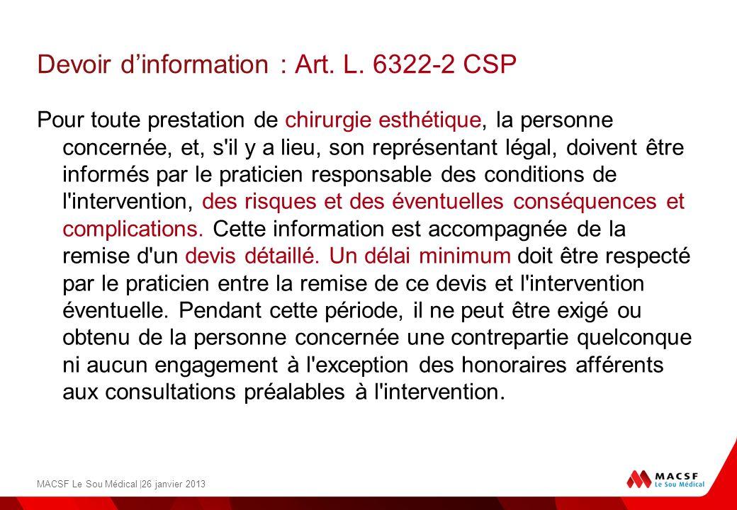Devoir dinformation : Art. L. 6322-2 CSP Pour toute prestation de chirurgie esthétique, la personne concernée, et, s'il y a lieu, son représentant lég