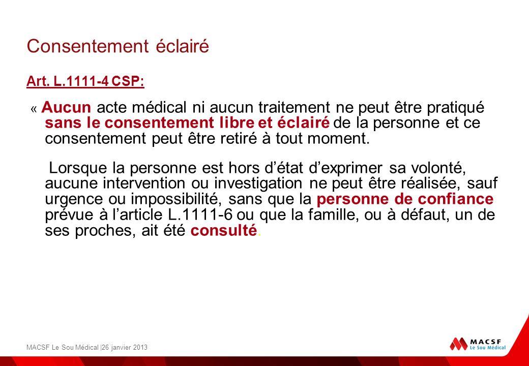 Consentement éclairé Art. L.1111-4 CSP: « Aucun acte médical ni aucun traitement ne peut être pratiqué sans le consentement libre et éclairé de la per