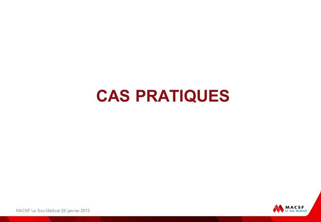 CAS PRATIQUES MACSF Le Sou Médical |26 janvier 2013