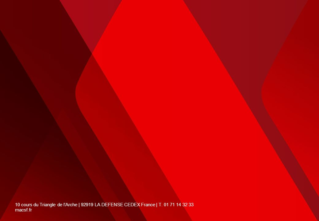 10 cours du Triangle de lArche | 92919 LA DEFENSE CEDEX France | T. 01 71 14 32 33 macsf.fr