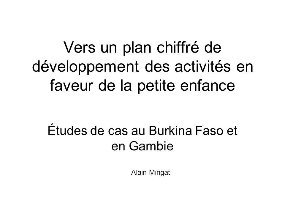 Vers un plan chiffré de développement des activités en faveur de la petite enfance Études de cas au Burkina Faso et en Gambie Alain Mingat