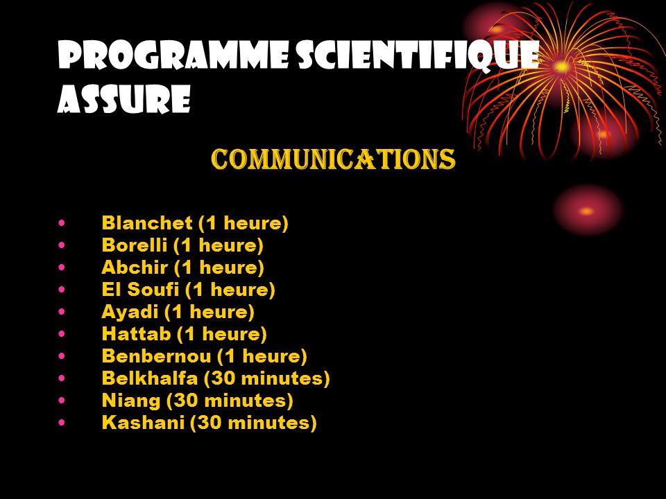 PROGRAMME SCIENTIFIQUE ASSURE COMMUNICATIONS Blanchet (1 heure) Borelli (1 heure) Abchir (1 heure) El Soufi (1 heure) Ayadi (1 heure) Hattab (1 heure)