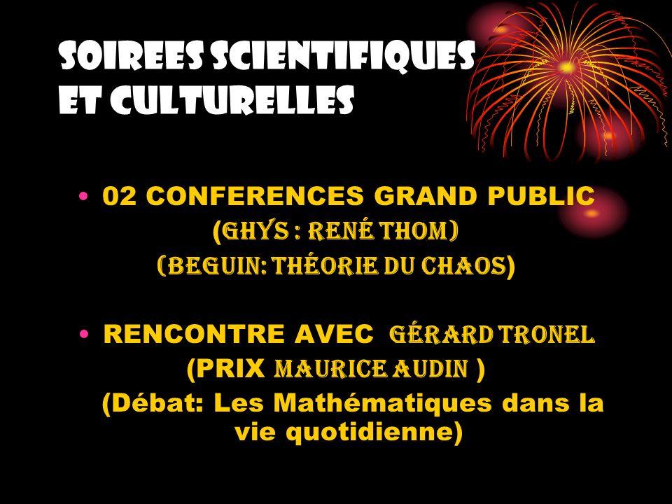 SOIREES SCIENTIFIQUES ET CULTURELLES 02 CONFERENCES GRAND PUBLIC ( GHYS : René THOM) (BEGUIN: Théorie du chaos ) RENCONTRE AVEC G érard Tronel (PRIX M