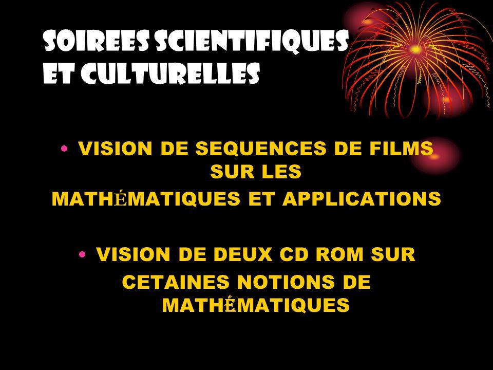 SOIREES SCIENTIFIQUES ET CULTURELLES VISION DE SEQUENCES DE FILMS SUR LES MATH É MATIQUES ET APPLICATIONS VISION DE DEUX CD ROM SUR CETAINES NOTIONS D