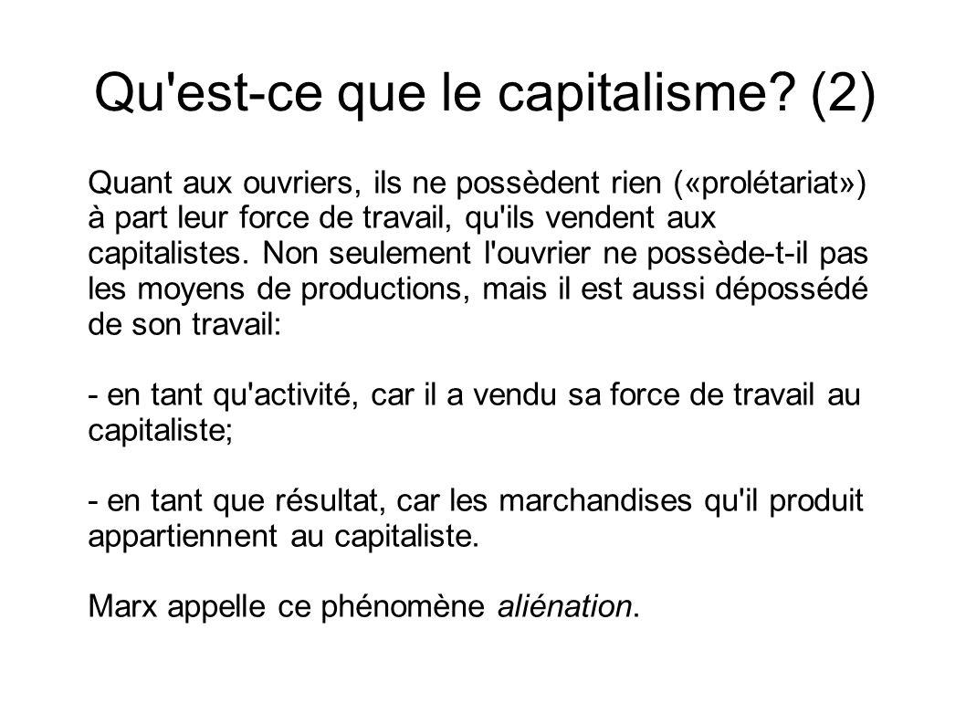 Quant aux ouvriers, ils ne possèdent rien («prolétariat») à part leur force de travail, qu'ils vendent aux capitalistes. Non seulement l'ouvrier ne po