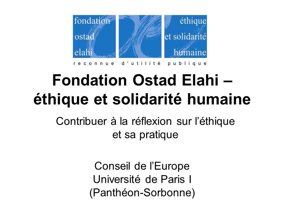 Fondation Ostad Elahi – éthique et solidarité humaine Conseil de lEurope Université de Paris I (Panthéon-Sorbonne) Contribuer à la réflexion sur léthi
