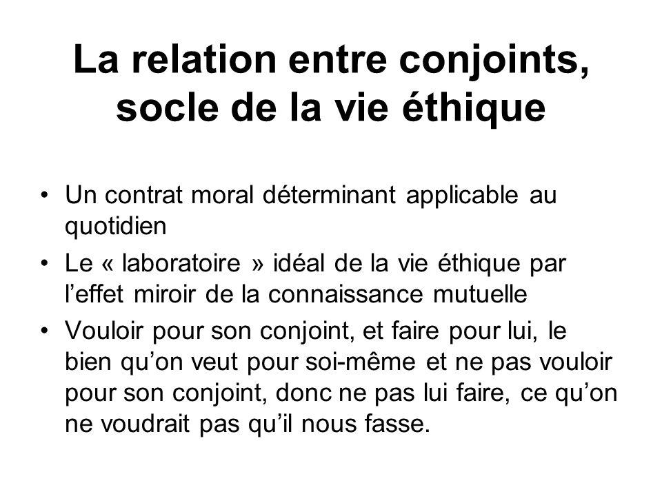 La relation entre conjoints, socle de la vie éthique Un contrat moral déterminant applicable au quotidien Le « laboratoire » idéal de la vie éthique p