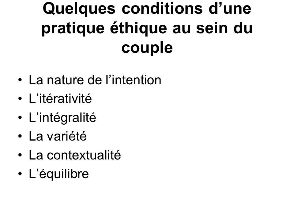 Quelques conditions dune pratique éthique au sein du couple La nature de lintention Litérativité Lintégralité La variété La contextualité Léquilibre