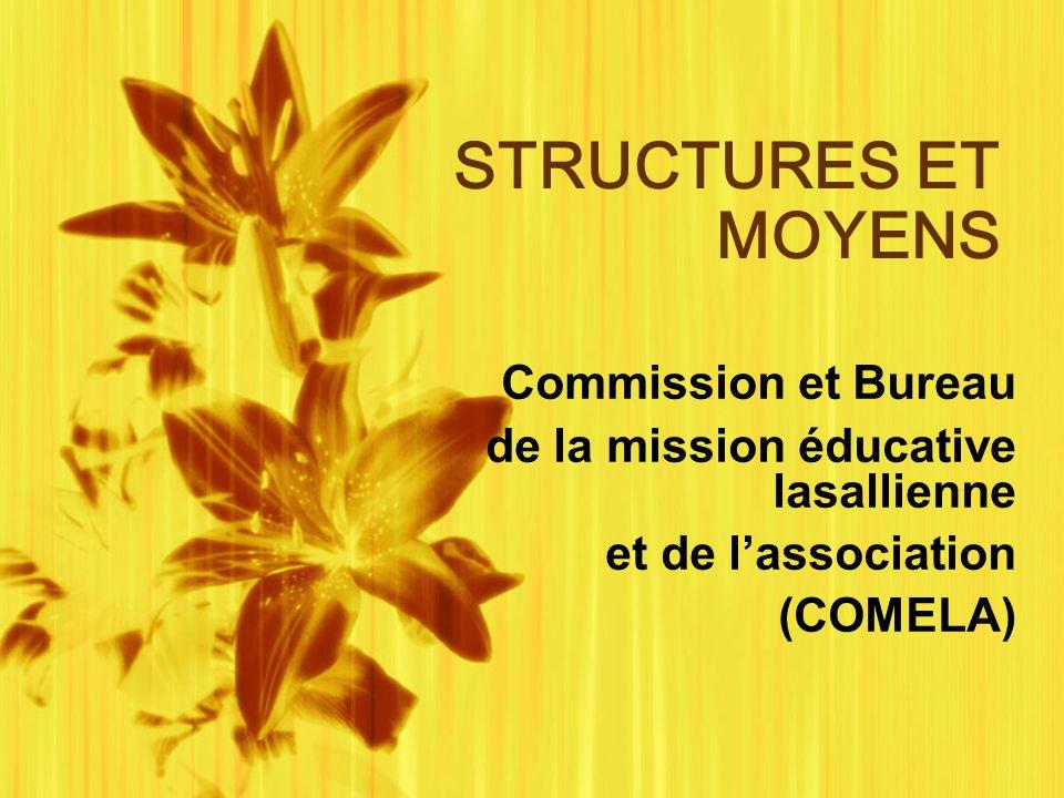 STRUCTURES ET MOYENS Commission et Bureau de la mission éducative lasallienne et de lassociation (COMELA) Commission et Bureau de la mission éducative lasallienne et de lassociation (COMELA)