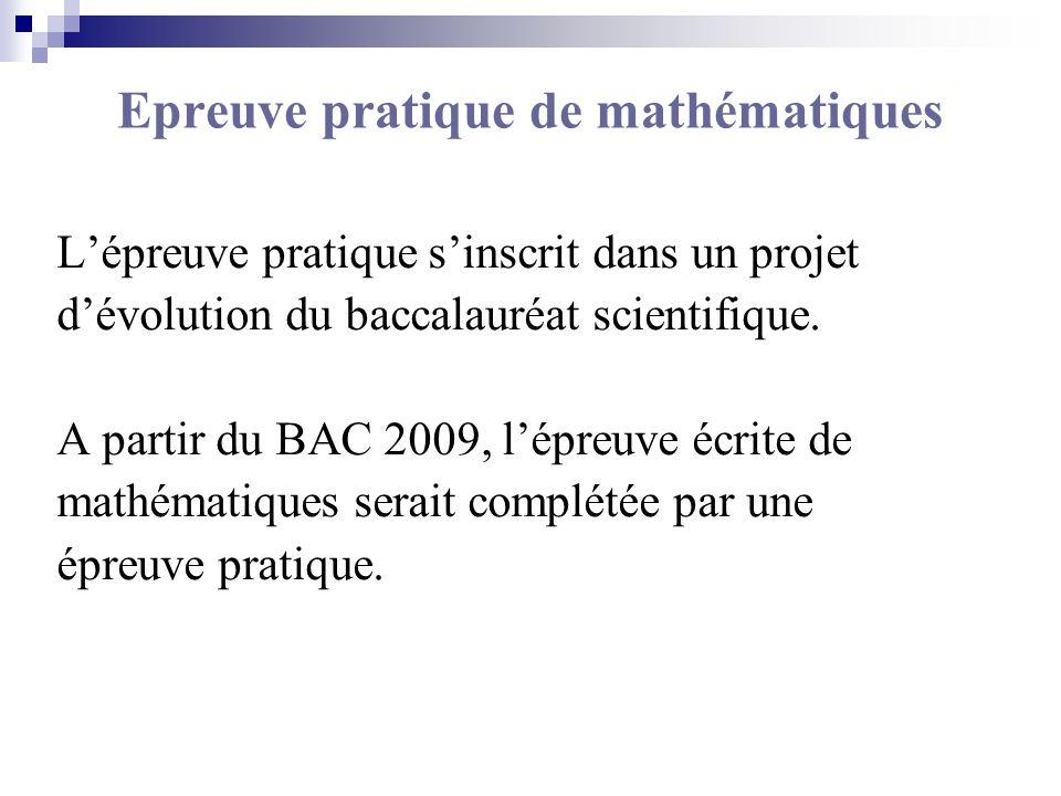 Epreuve pratique : objectifs Evaluer les capacités du candidat à résoudre un exercice de mathématiques en utilisant : une calculatrice scientifique des logiciels : tableur, grapheur, géométrie dynamique, calcul formel