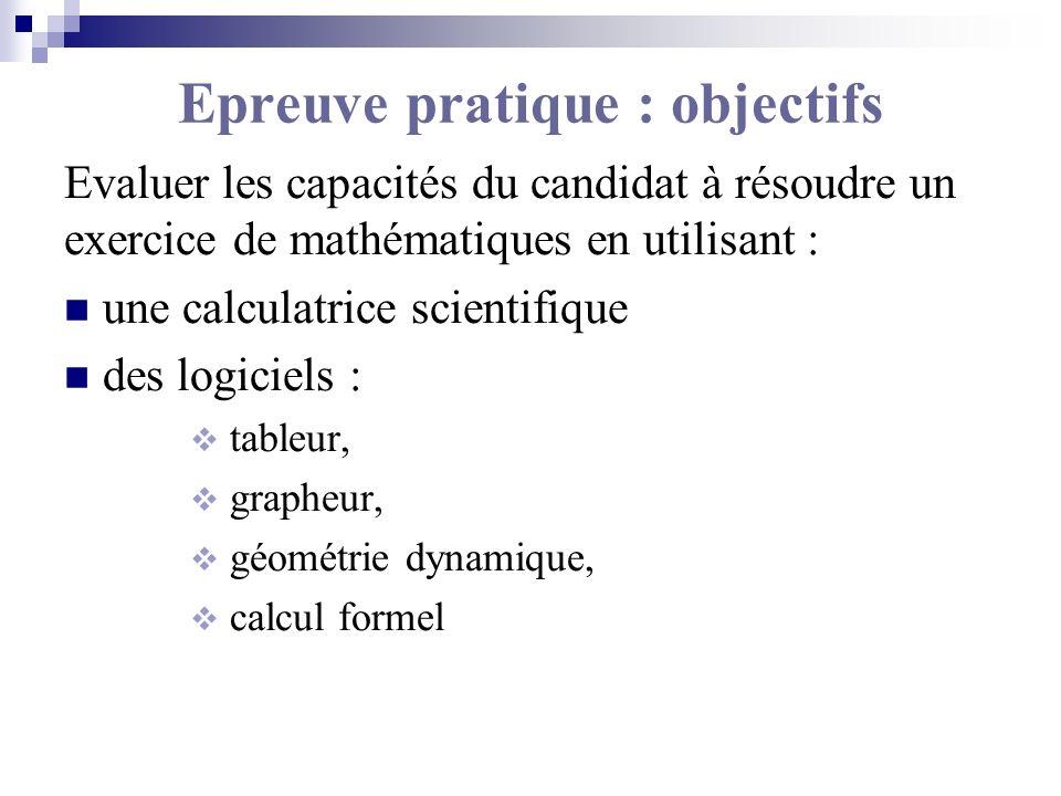 Epreuve pratique : objectifs Evaluer les capacités du candidat à résoudre un exercice de mathématiques en utilisant : une calculatrice scientifique de