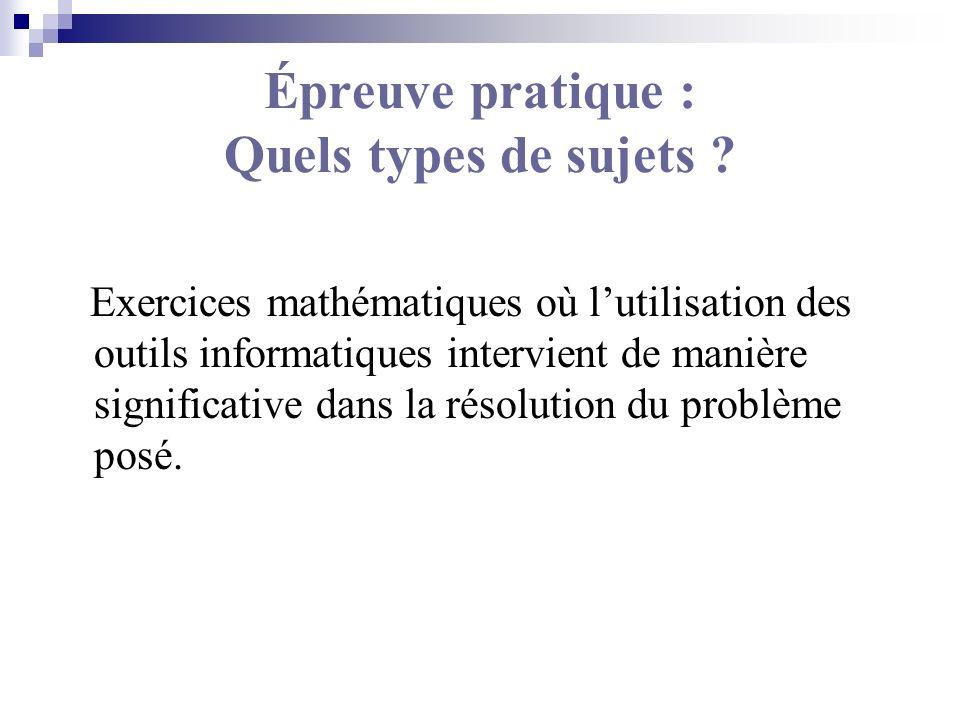 Épreuve pratique : Quels types de sujets ? Exercices mathématiques où lutilisation des outils informatiques intervient de manière significative dans l