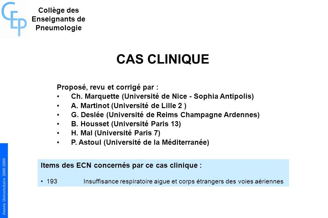 Année Universitaire 2008-2009 CAS CLINIQUE Proposé, revu et corrigé par : Ch. Marquette (Université de Nice - Sophia Antipolis) A. Martinot (Universit