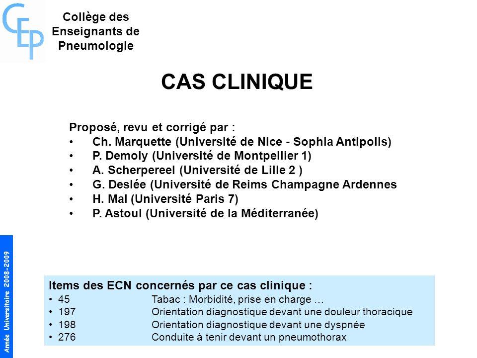 Année Universitaire 2008-2009 CAS CLINIQUE Proposé, revu et corrigé par : Ch. Marquette (Université de Nice - Sophia Antipolis) P. Demoly (Université
