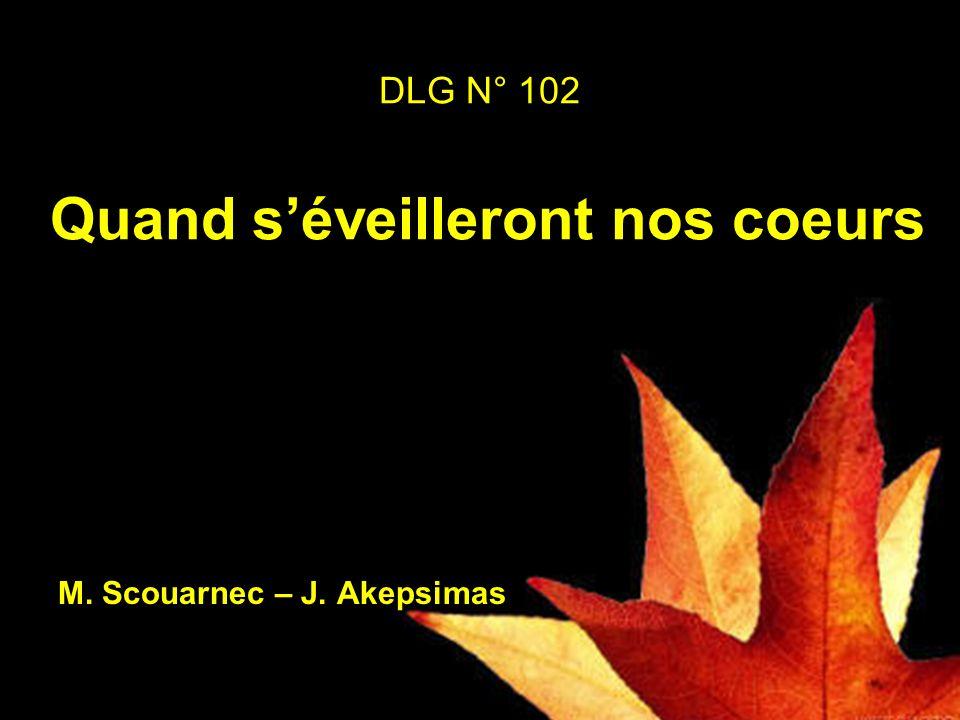 DLG N° 102 Quand séveilleront nos coeurs M. Scouarnec – J. Akepsimas