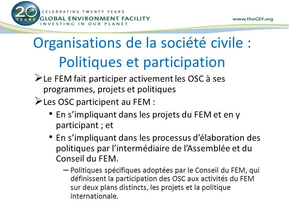 Organisations de la société civile : Politiques et participation Le FEM fait participer activement les OSC à ses programmes, projets et politiques Les