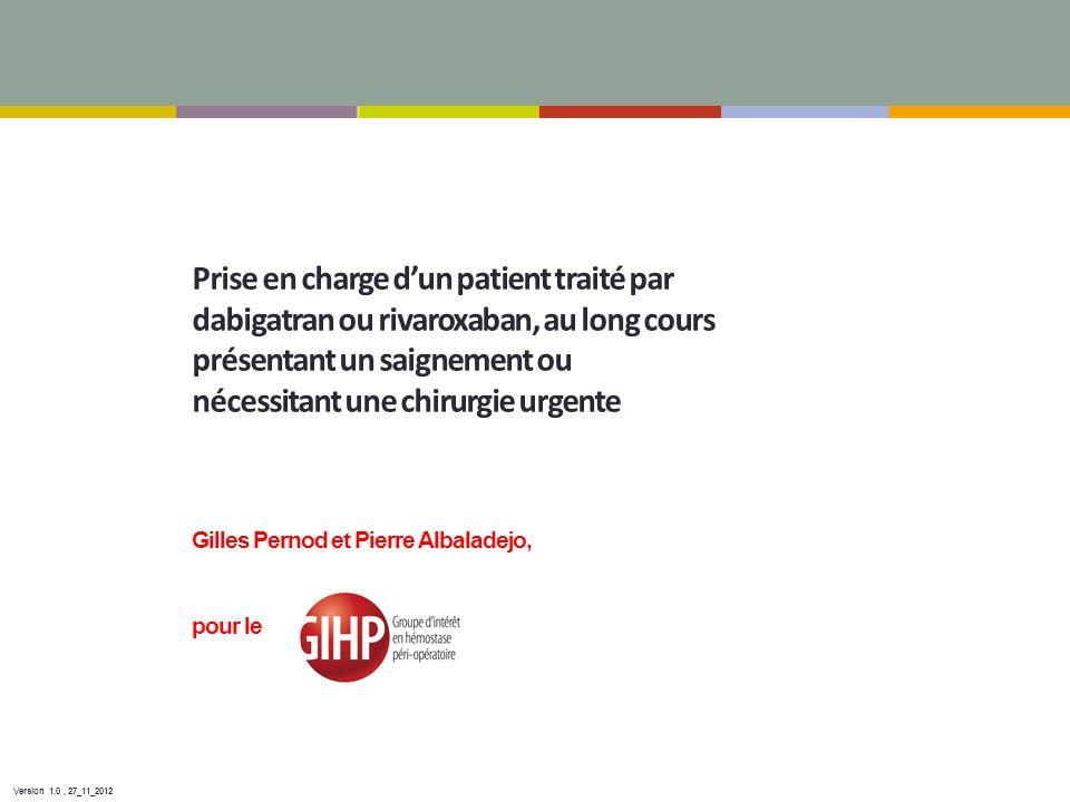 Prise en charge dun patient traité par dabigatran ou rivaroxaban, au long cours présentant un saignement ou nécessitant une chirurgie urgente Gilles P
