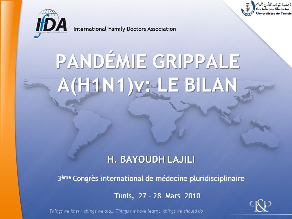Things we knew, things we did… Things we have learnt, things we should do PANDÉMIE GRIPPALE A(H1N1)v: LE BILAN H.