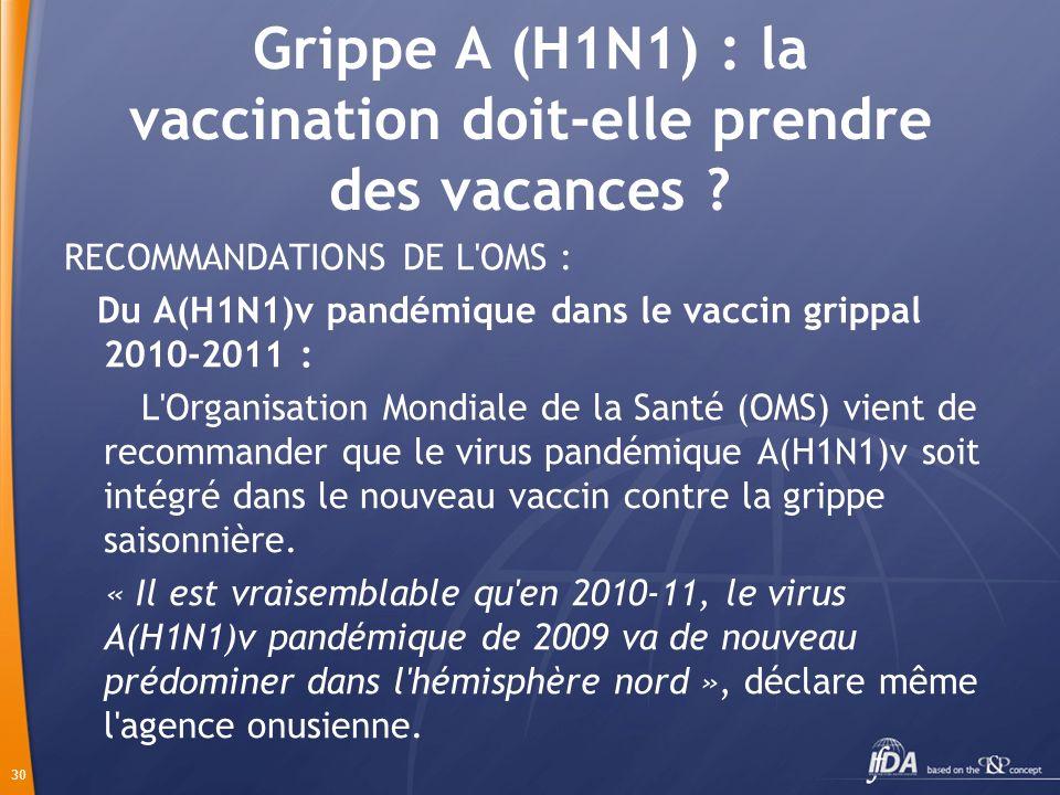 30 Grippe A (H1N1) : la vaccination doit-elle prendre des vacances .