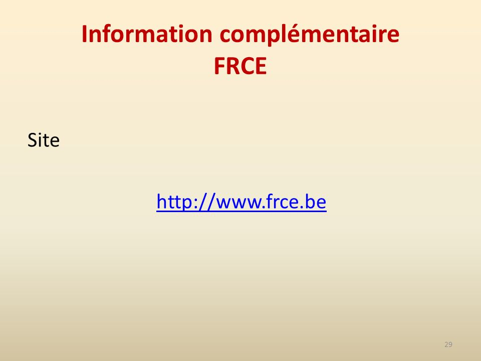 29 Information complémentaire FRCE Site http://www.frce.be