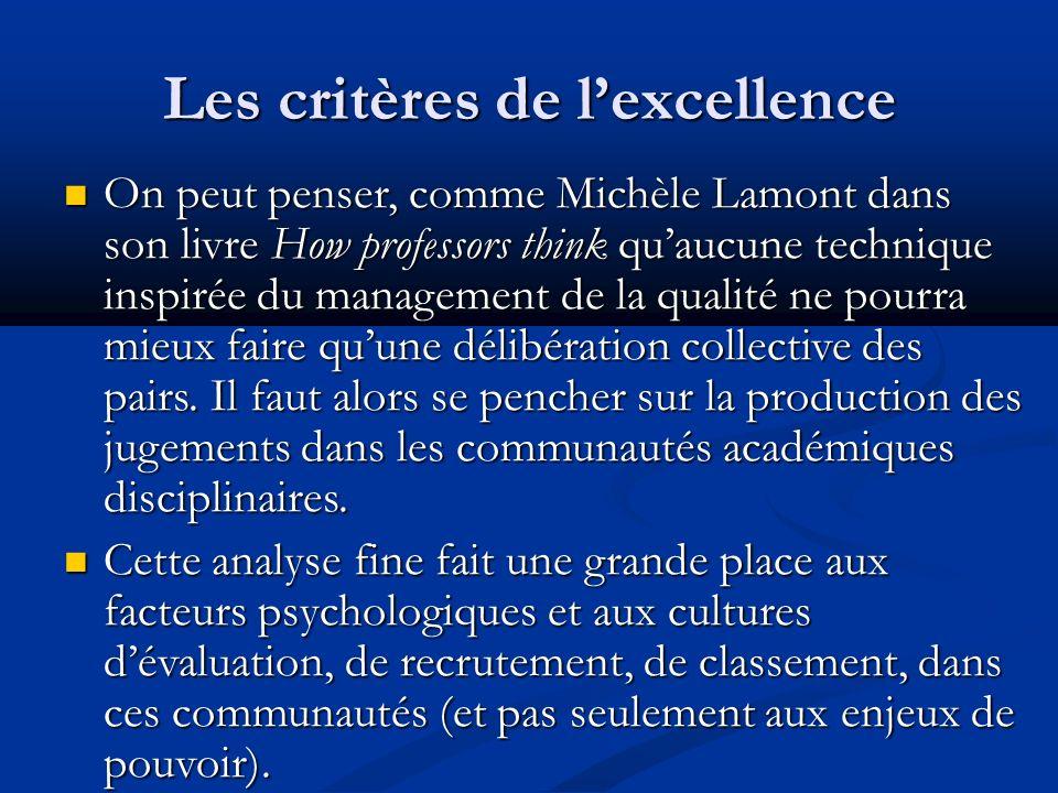 Les critères de lexcellence On peut penser, comme Michèle Lamont dans son livre How professors think quaucune technique inspirée du management de la qualité ne pourra mieux faire quune délibération collective des pairs.