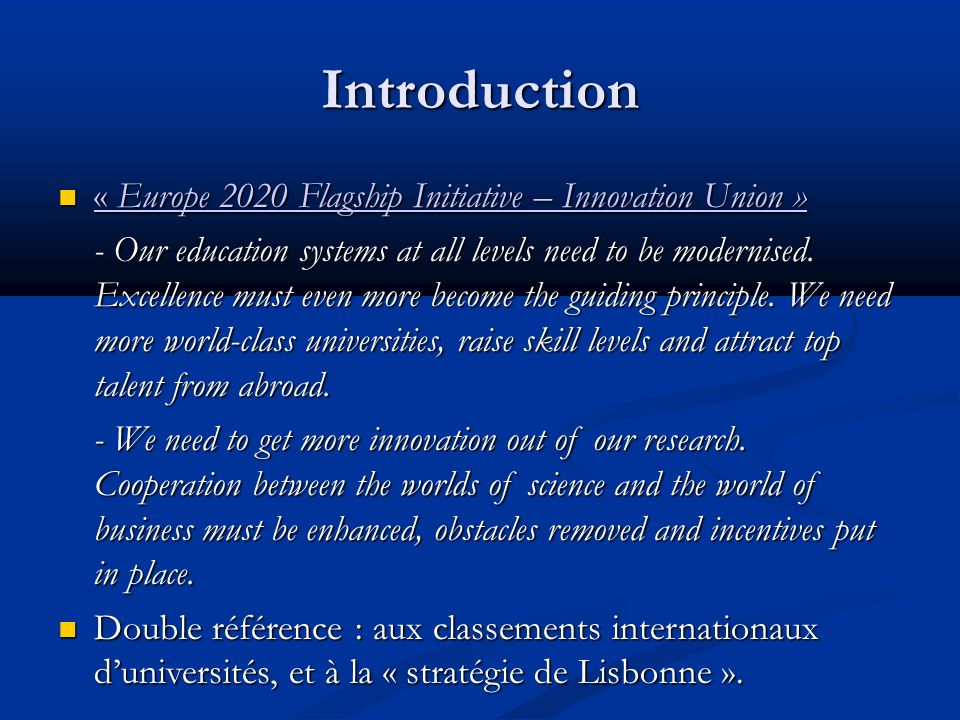 Introduction « Europe 2020 Flagship Initiative – Innovation Union » « Europe 2020 Flagship Initiative – Innovation Union » « Europe 2020 Flagship Initiative – Innovation Union » « Europe 2020 Flagship Initiative – Innovation Union » - Our education systems at all levels need to be modernised.