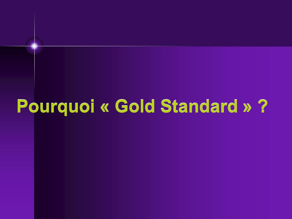 Pourquoi « Gold Standard » ?