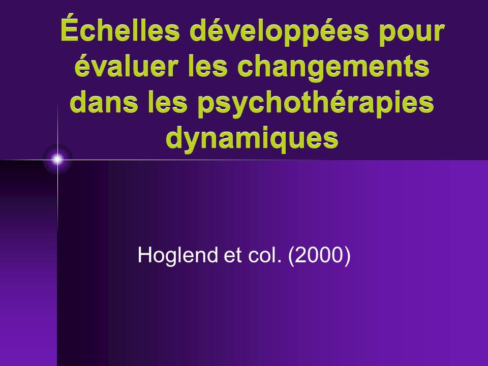 Échelles développées pour évaluer les changements dans les psychothérapies dynamiques Hoglend et col. (2000)