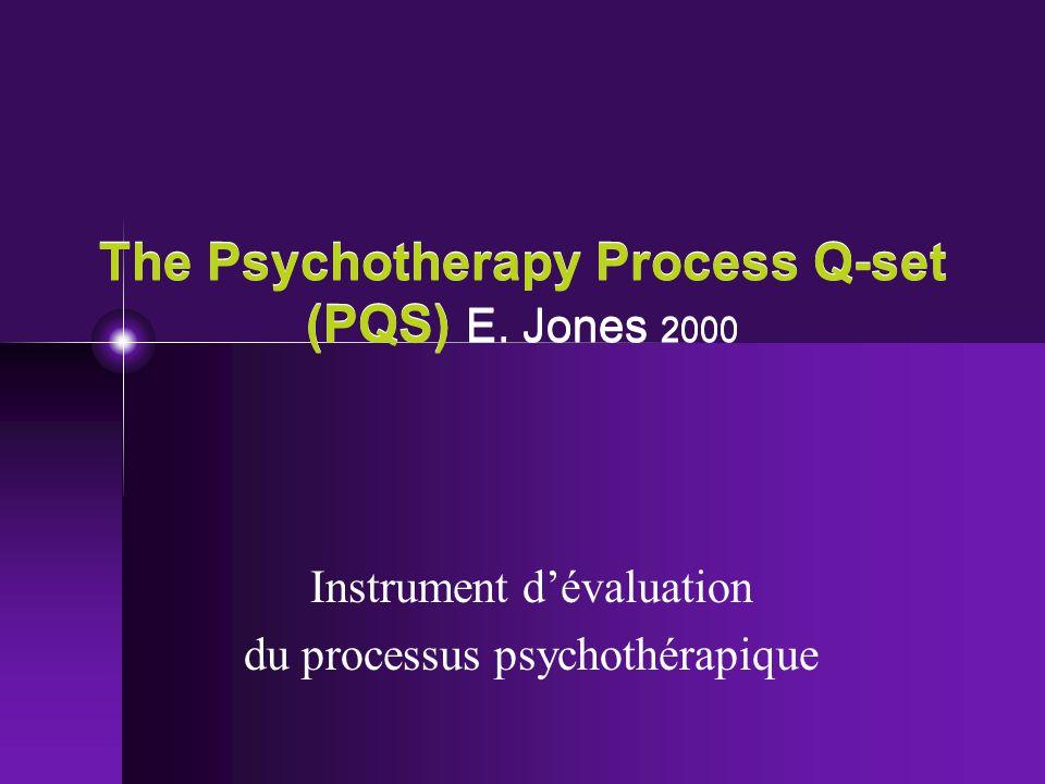 The Psychotherapy Process Q-set (PQS) E. Jones 2000 Instrument dévaluation du processus psychothérapique