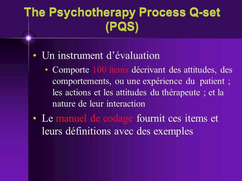 The Psychotherapy Process Q-set (PQS) Un instrument dévaluation Comporte 100 items décrivant des attitudes, des comportements, ou une expérience du pa