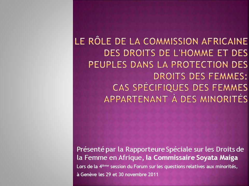 Présenté par la Rapporteure Spéciale sur les Droits de la Femme en Afrique, la Commissaire Soyata Maiga Lors de la 4 ième session du Forum sur les que