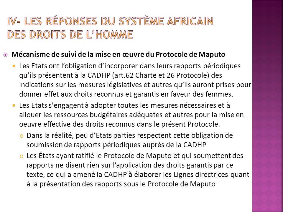 Mécanisme de suivi de la mise en œuvre du Protocole de Maputo Les Etats ont lobligation dincorporer dans leurs rapports périodiques quils présentent à