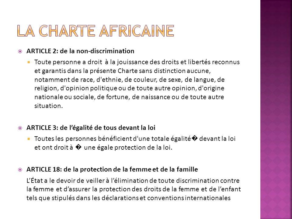 ARTICLE 2: de la non-discrimination Toute personne a droit à la jouissance des droits et libertés reconnus et garantis dans la présente Charte sans di