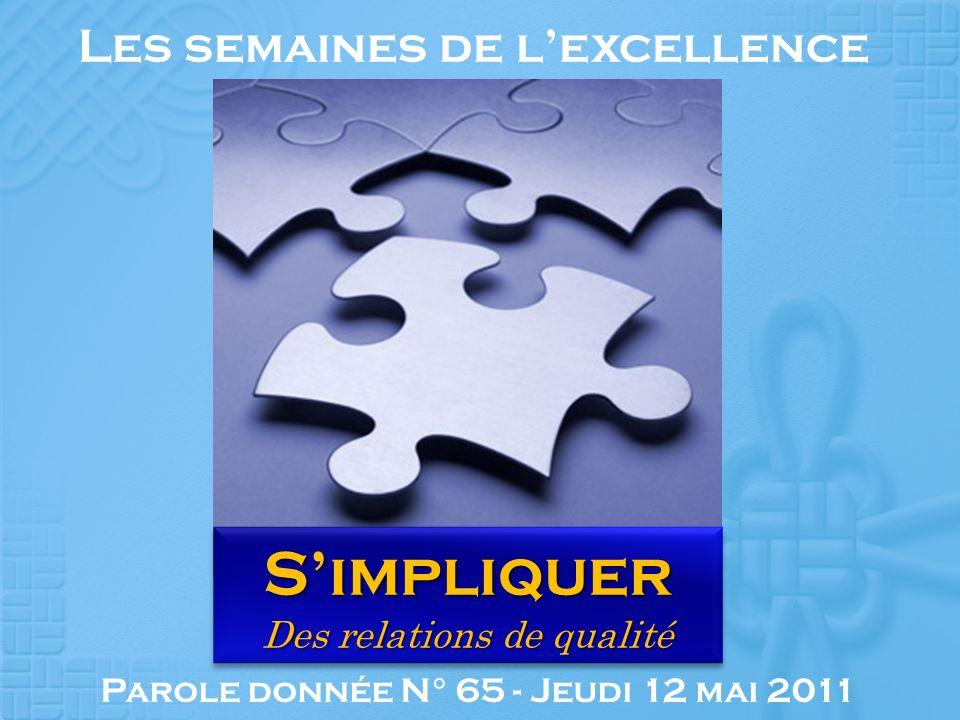 Parole donnée N° 65 - Jeudi 12 mai 2011 Les semaines de lexcellence Simpliquer Des relations de qualité