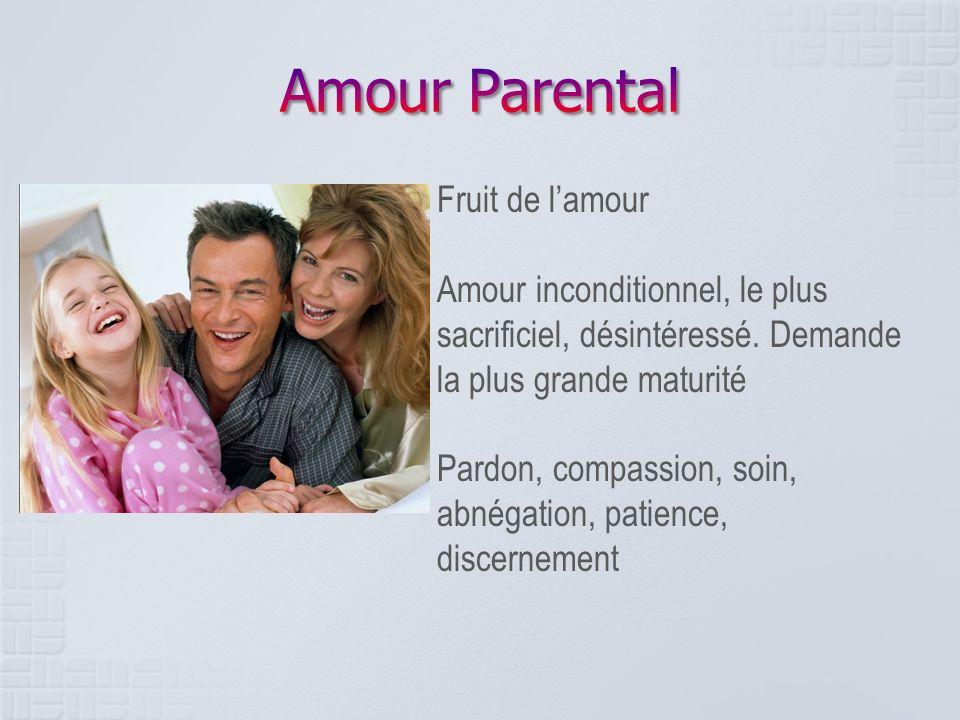 Fruit de lamour Amour inconditionnel, le plus sacrificiel, désintéressé. Demande la plus grande maturité Pardon, compassion, soin, abnégation, patienc