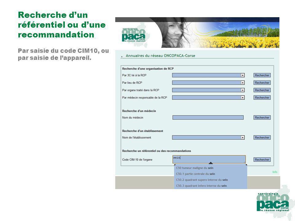 Recherche dun référentiel ou dune recommandation Par saisie du code CIM10, ou par saisie de lappareil.
