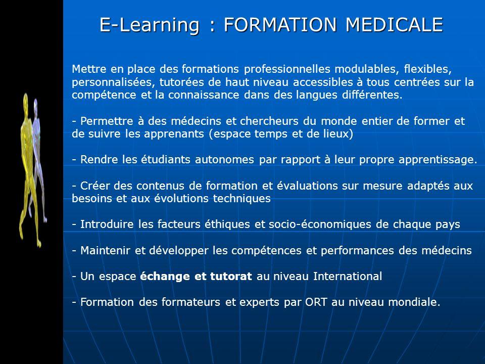E-Learning : FORMATION MEDICALE Mettre en place des formations professionnelles modulables, flexibles, personnalisées, tutorées de haut niveau accessibles à tous centrées sur la compétence et la connaissance dans des langues différentes.